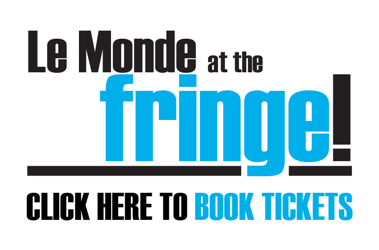 Le Monde at the Fringe!